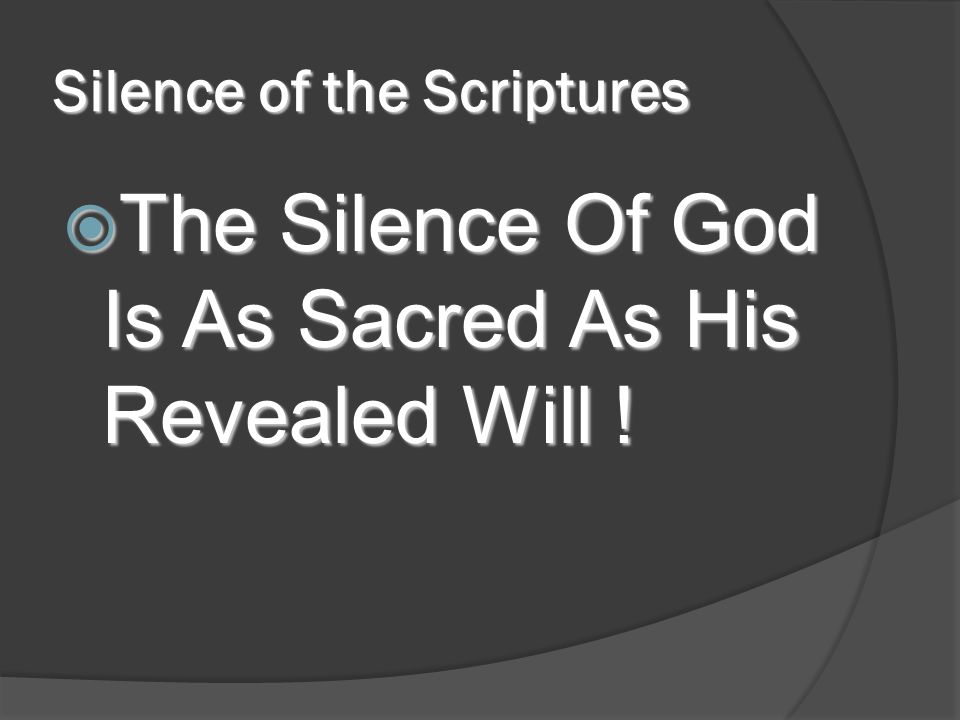 Silence of the Scriptures  The Silence Of God Is As Sacred As His Revealed Will !