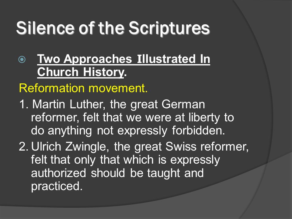 Silence of the Scriptures  Two Approaches I llustrated In Church History. Reformation movement. 1. Martin Luther, the great German reformer, felt tha