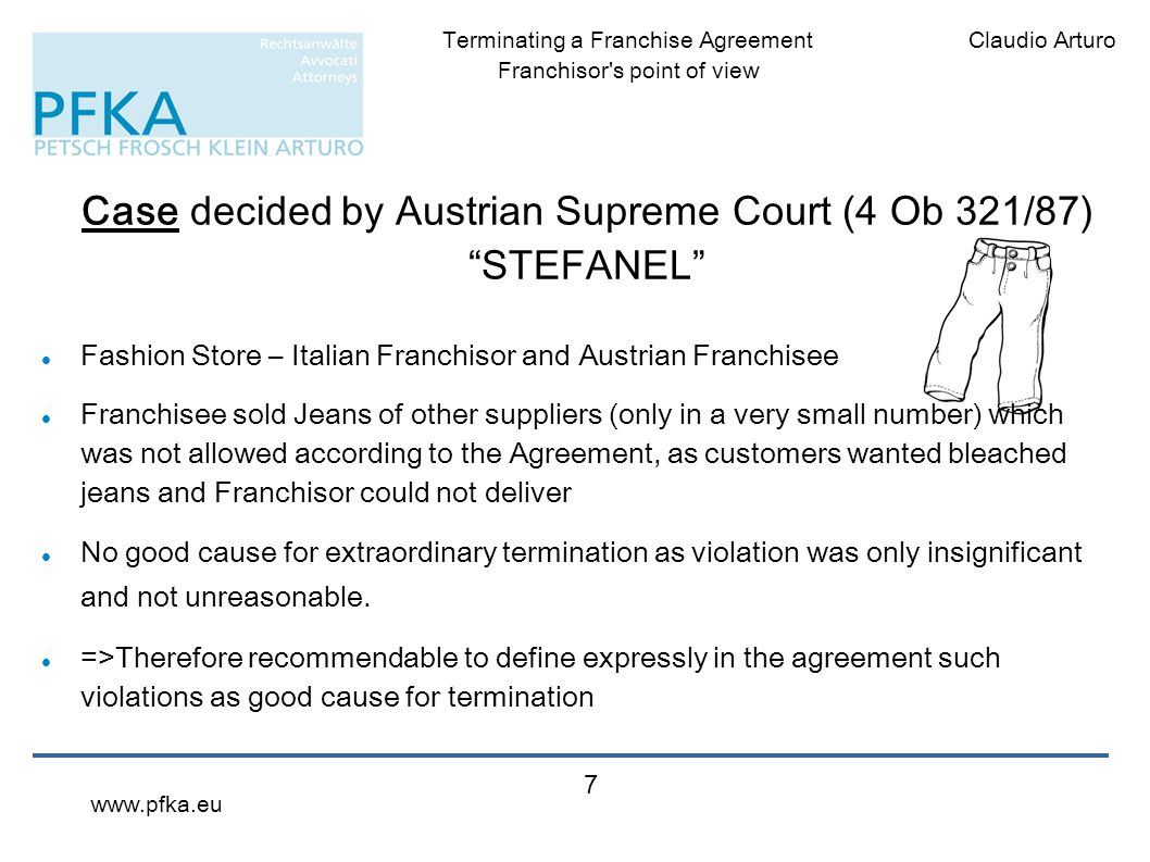 """Claudio ArturoTerminating a Franchise Agreement Franchisor's point of view www.pfka.eu 7 Case decided by Austrian Supreme Court (4 Ob 321/87) """"STEFANE"""