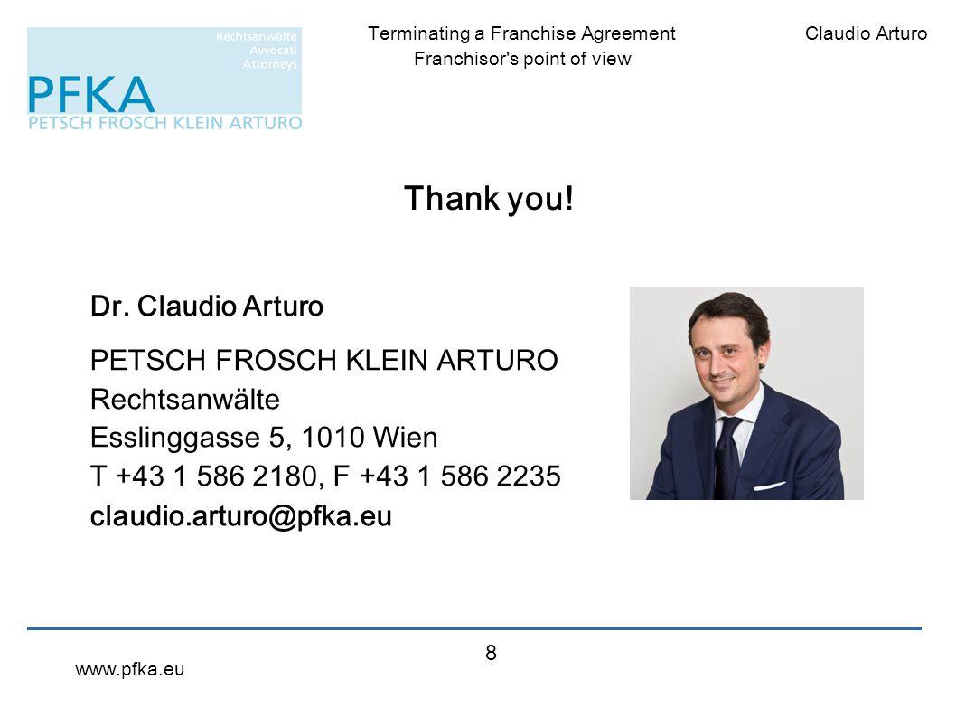 Claudio ArturoTerminating a Franchise Agreement Franchisor's point of view www.pfka.eu 8 Thank you! Dr. Claudio Arturo PETSCH FROSCH KLEIN ARTURO Rech