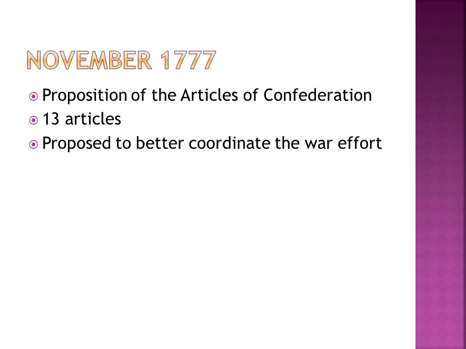  Proposition of the Articles of Confederation  13 articles  Proposed to better coordinate the war effort
