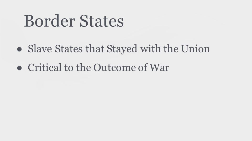 Border States ● Slave States that Stayed with the Union ● Critical to the Outcome of War