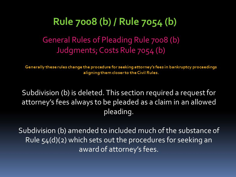 Rule 7008 (b) / Rule 7054 (b) General Rules of Pleading Rule 7008 (b) Judgments; Costs Rule 7054 (b) Generally these rules change the procedure for se