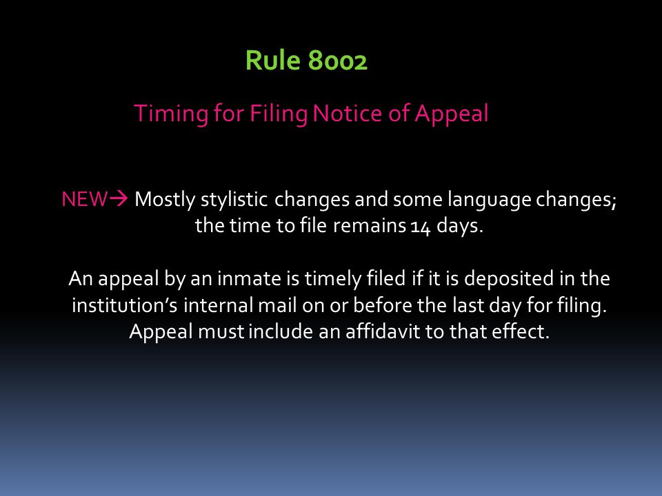 Rule 8002 Timing for Filing Notice of Appeal NEW  Mostly stylistic changes and some language changes; the time to file remains 14 days. An appeal by