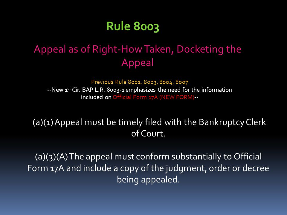 Appeal as of Right-How Taken, Docketing the Appeal (a)(1) Appeal must be timely filed with the Bankruptcy Clerk of Court. (a)(3)(A) The appeal must co