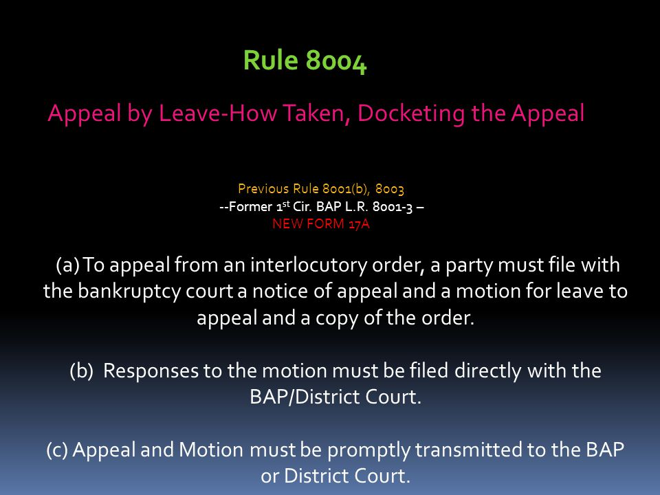 Appeal by Leave-How Taken, Docketing the Appeal (a) To appeal from an interlocutory order, a party must file with the bankruptcy court a notice of appeal and a motion for leave to appeal and a copy of the order.