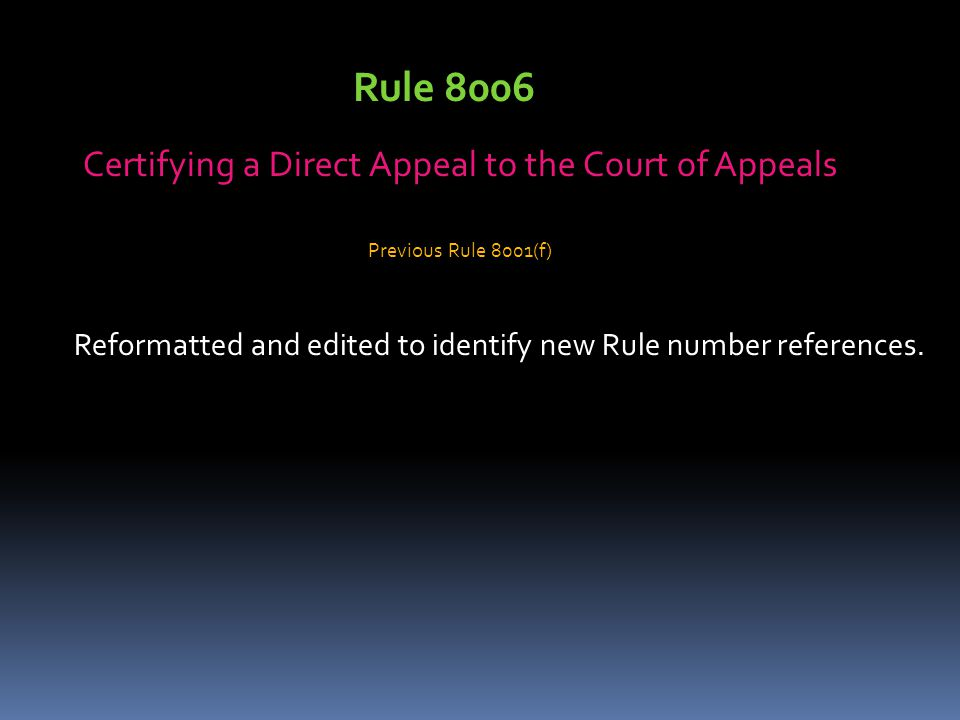 Certifying a Direct Appeal to the Court of Appeals Reformatted and edited to identify new Rule number references.