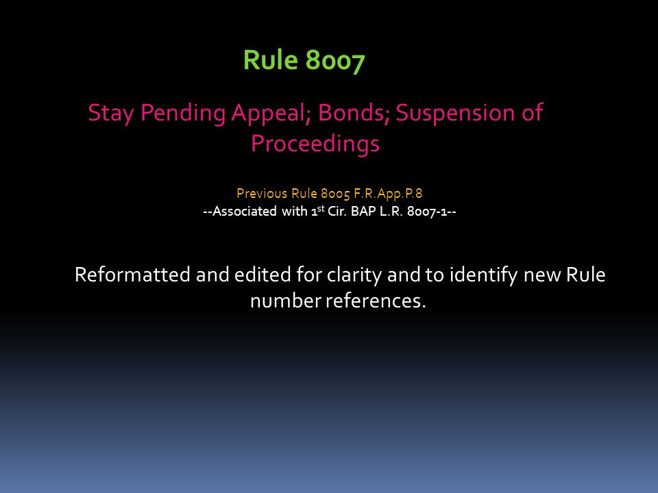 Stay Pending Appeal; Bonds; Suspension of Proceedings Reformatted and edited for clarity and to identify new Rule number references.