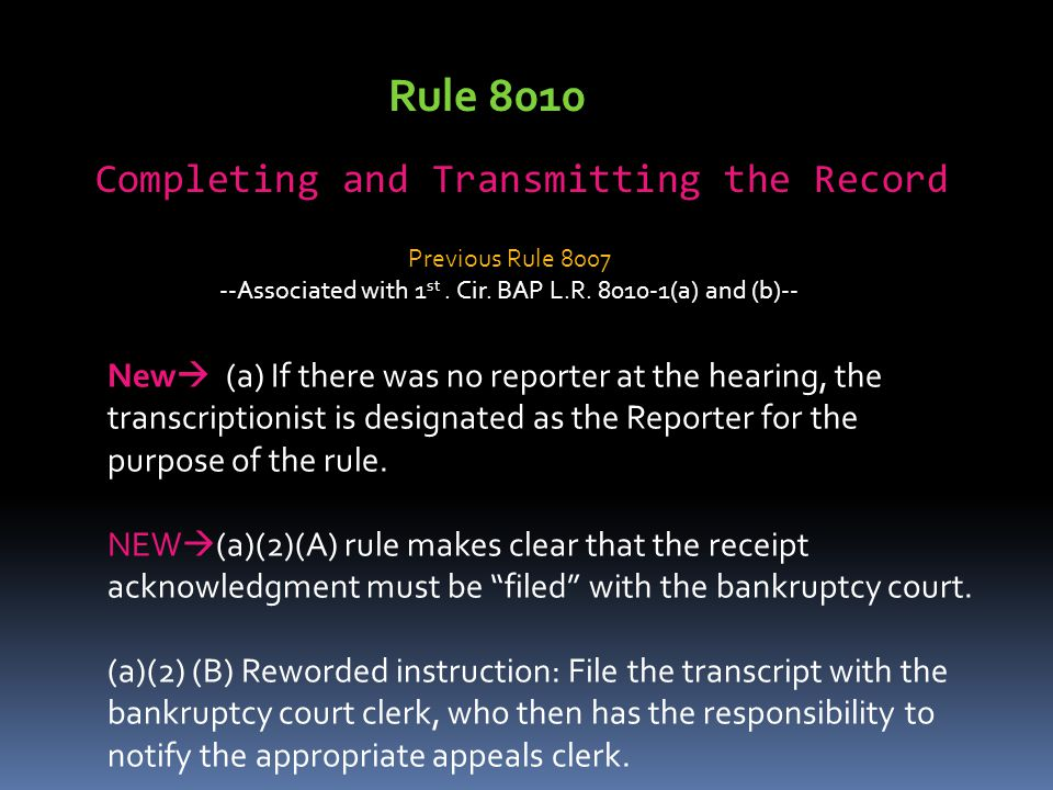 Rule 8010 Completing and Transmitting the Record New  (a) If there was no reporter at the hearing, the transcriptionist is designated as the Reporter