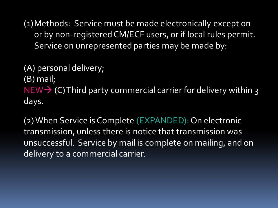 (1)Methods: Service must be made electronically except on or by non-registered CM/ECF users, or if local rules permit. Service on unrepresented partie