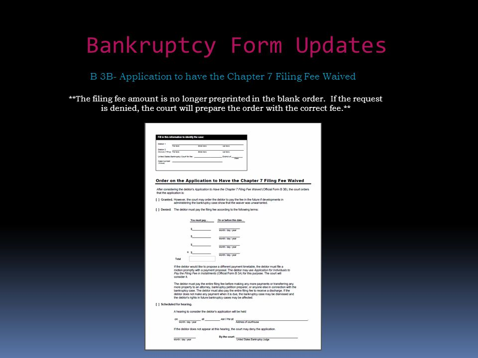 Bankruptcy Form Updates B 3B- Application to have the Chapter 7 Filing Fee Waived **The filing fee amount is no longer preprinted in the blank order.