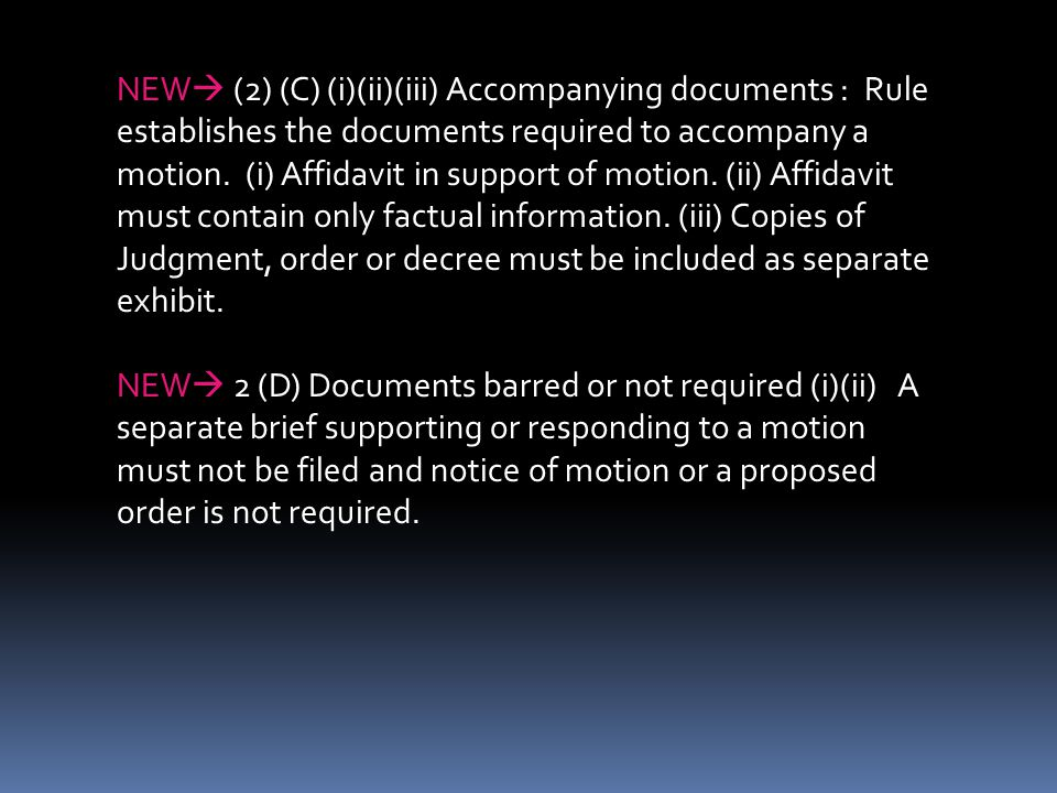 NEW  (2) (C) (i)(ii)(iii) Accompanying documents : Rule establishes the documents required to accompany a motion.