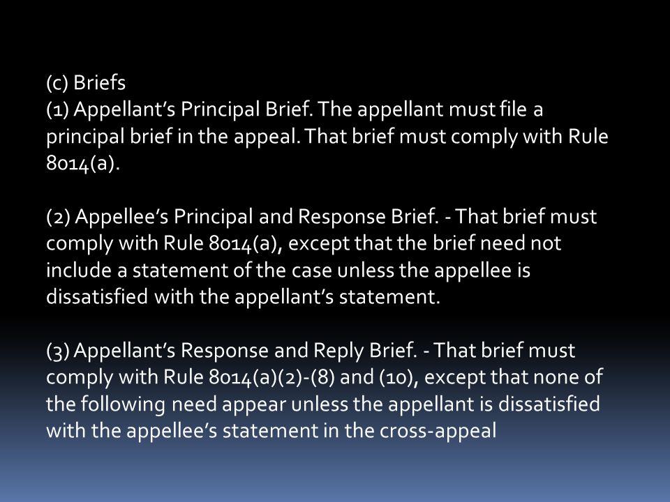 (c) Briefs (1) Appellant's Principal Brief. The appellant must file a principal brief in the appeal. That brief must comply with Rule 8014(a). (2) App