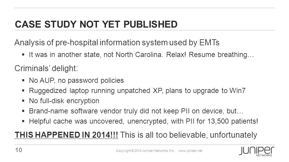 10 Copyright © 2014 Juniper Networks, Inc. www.juniper.net CASE STUDY NOT YET PUBLISHED Analysis of pre-hospital information system used by EMTs  It