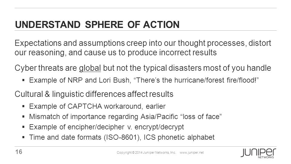16 Copyright © 2014 Juniper Networks, Inc. www.juniper.net UNDERSTAND SPHERE OF ACTION Expectations and assumptions creep into our thought processes,