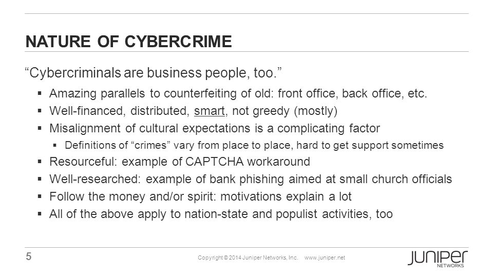 "5 Copyright © 2014 Juniper Networks, Inc. www.juniper.net NATURE OF CYBERCRIME ""Cybercriminals are business people, too.""  Amazing parallels to count"