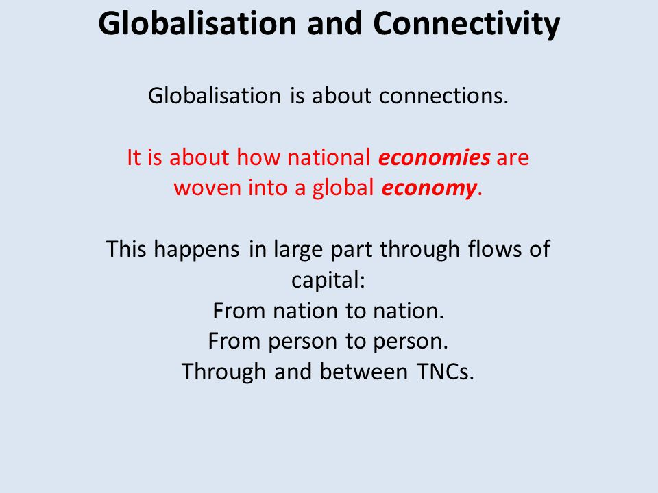 Globalisation and Connectivity Globalisation is about connections.