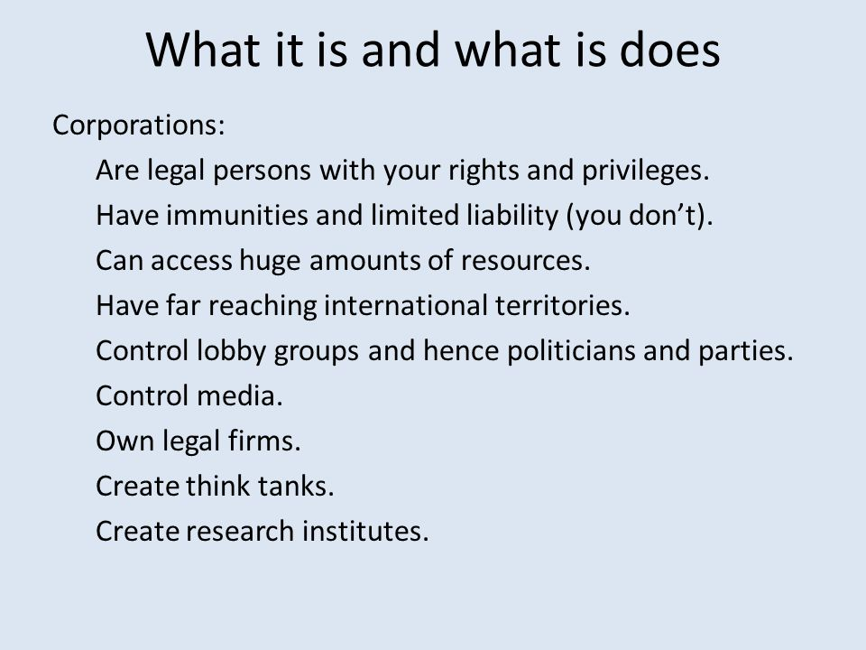 What it is and what is does Corporations: Are legal persons with your rights and privileges.