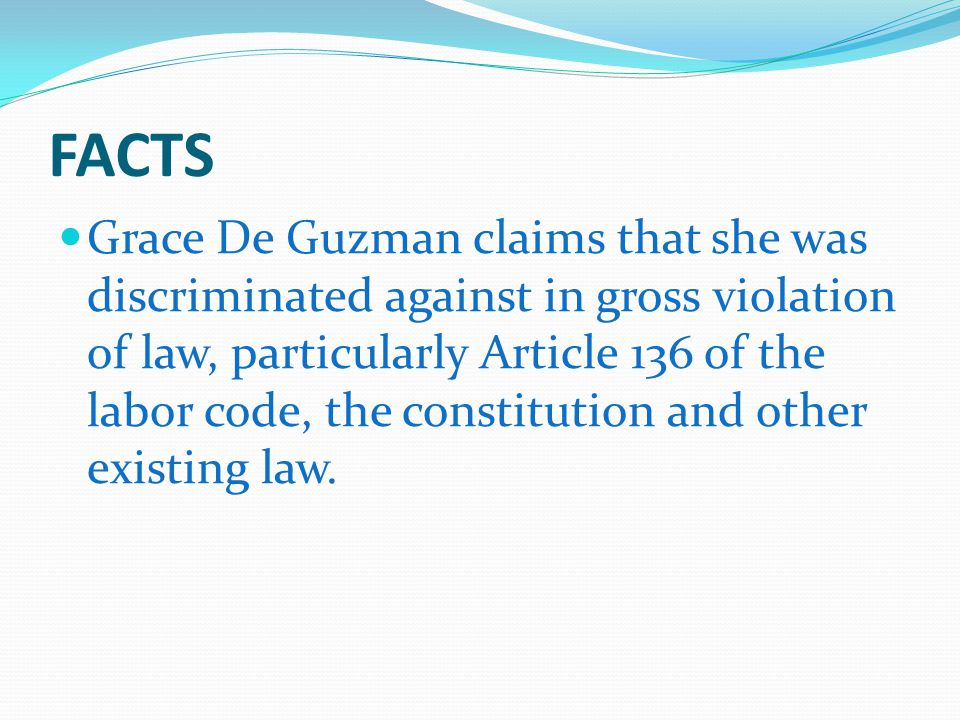 FACTS Employee Grace de Guzman alleges that her employer, Philippine Telegraph and Telephone Company terminated her employment services because of the