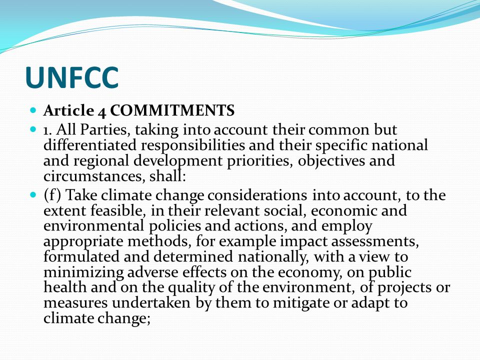 UNFCC Article 4 COMMITMENTS 1. All Parties, taking into account their common but differentiated responsibilities and their specific national and regio