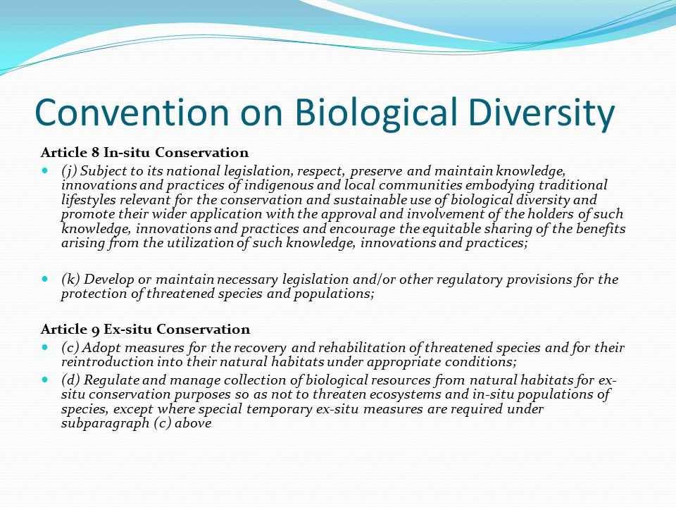 Convention on Biological Diversity Article 8 In-situ Conservation (j) Subject to its national legislation, respect, preserve and maintain knowledge, i