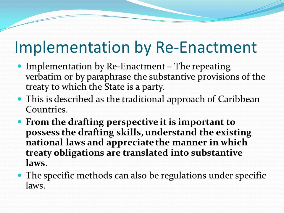 Implementation by Re-Enactment Implementation by Re-Enactment – The repeating verbatim or by paraphrase the substantive provisions of the treaty to wh