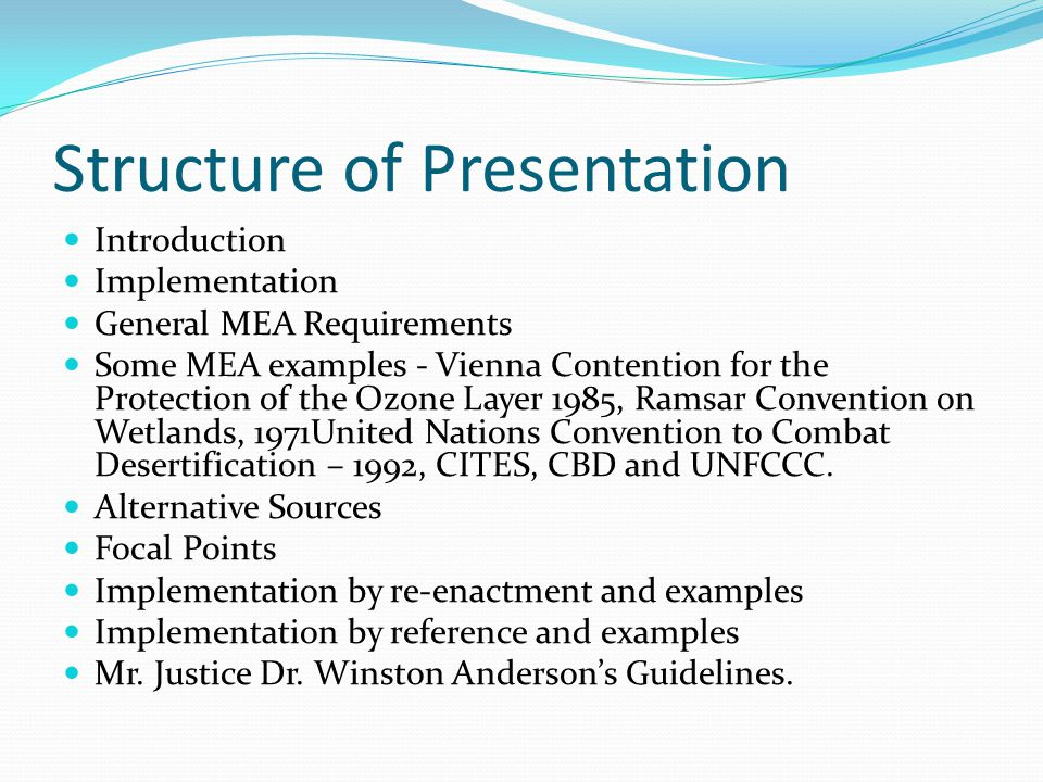 Structure of Presentation Introduction Implementation General MEA Requirements Some MEA examples - Vienna Contention for the Protection of the Ozone L