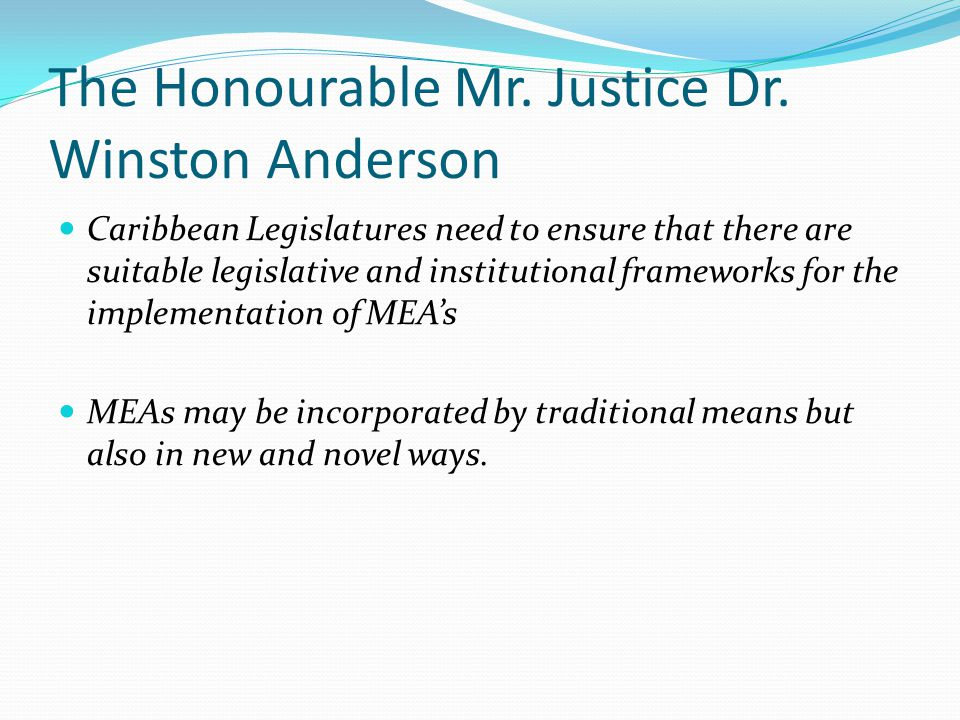 The Honourable Mr. Justice Dr. Winston Anderson Caribbean Legislatures need to ensure that there are suitable legislative and institutional frameworks