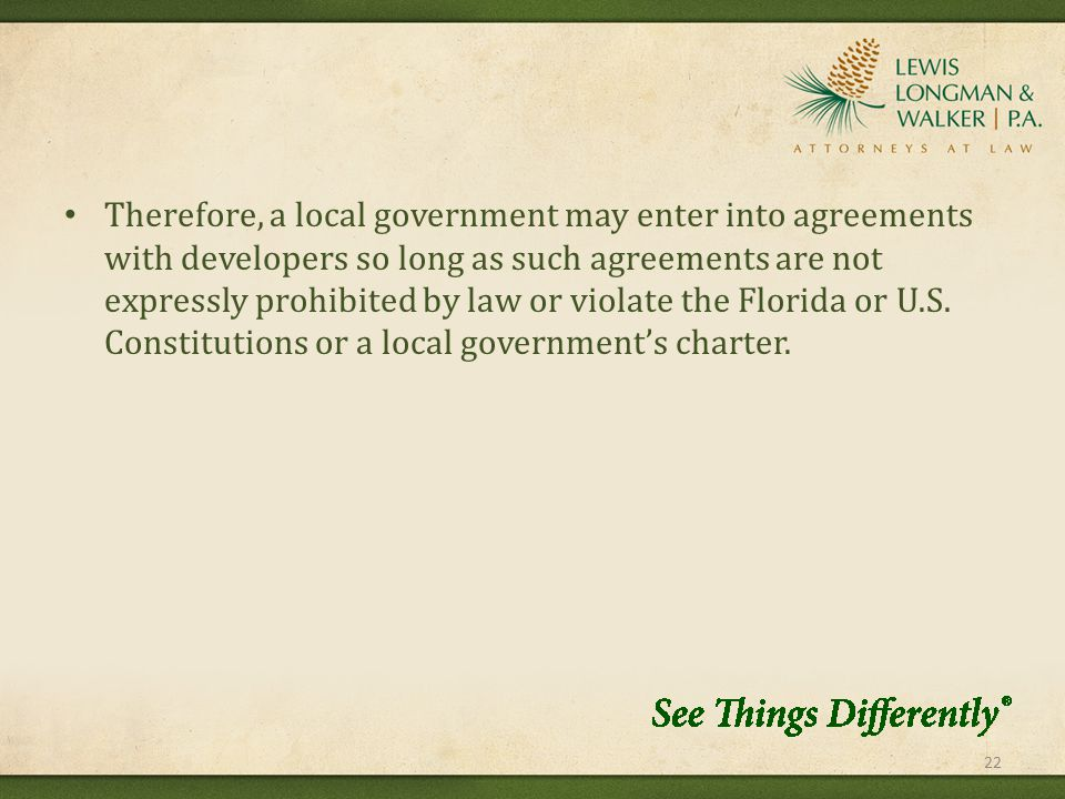 Therefore, a local government may enter into agreements with developers so long as such agreements are not expressly prohibited by law or violate the Florida or U.S.