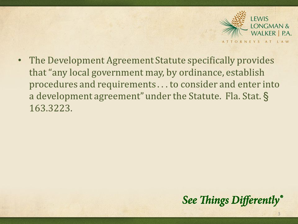 The Development Agreement Statute specifically provides that any local government may, by ordinance, establish procedures and requirements...