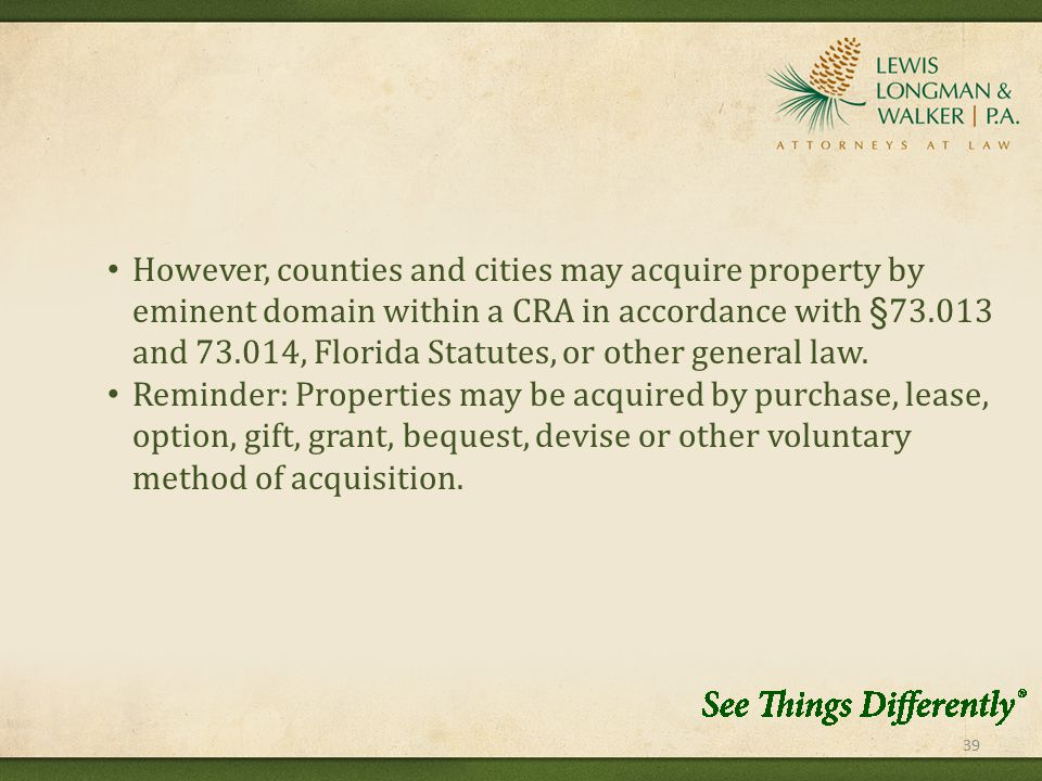 39 However, counties and cities may acquire property by eminent domain within a CRA in accordance with §73.013 and 73.014, Florida Statutes, or other general law.