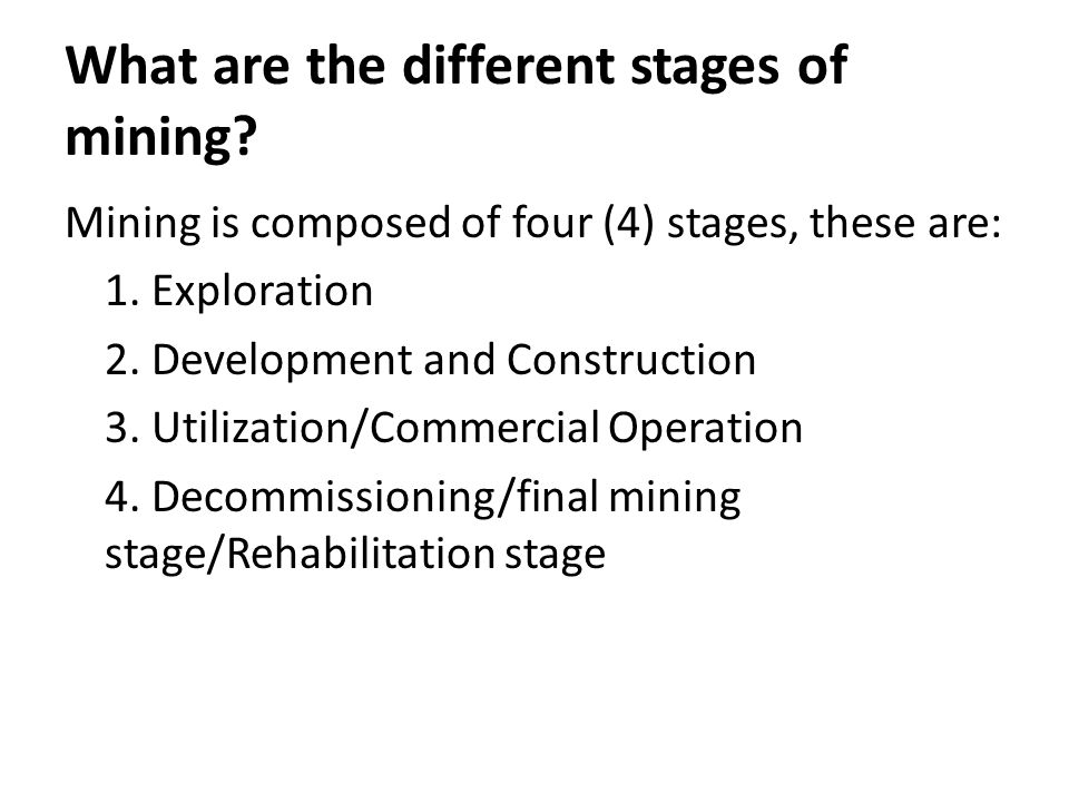 What are the different stages of mining. Mining is composed of four (4) stages, these are: 1.