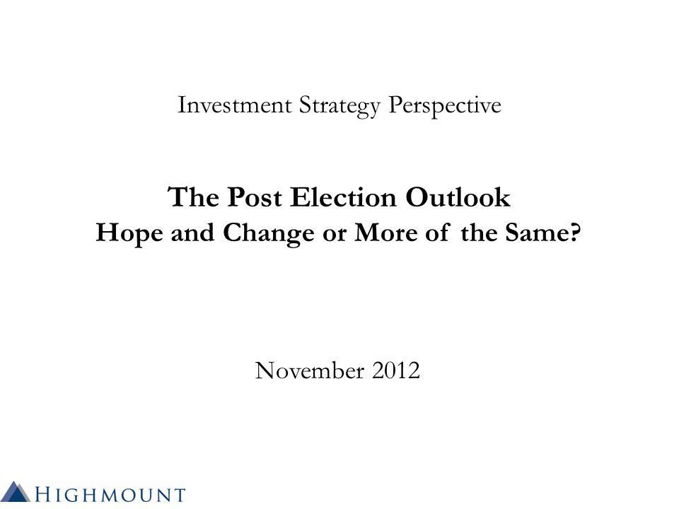 Investment Strategy Perspective The Post Election Outlook Hope and Change or More of the Same.