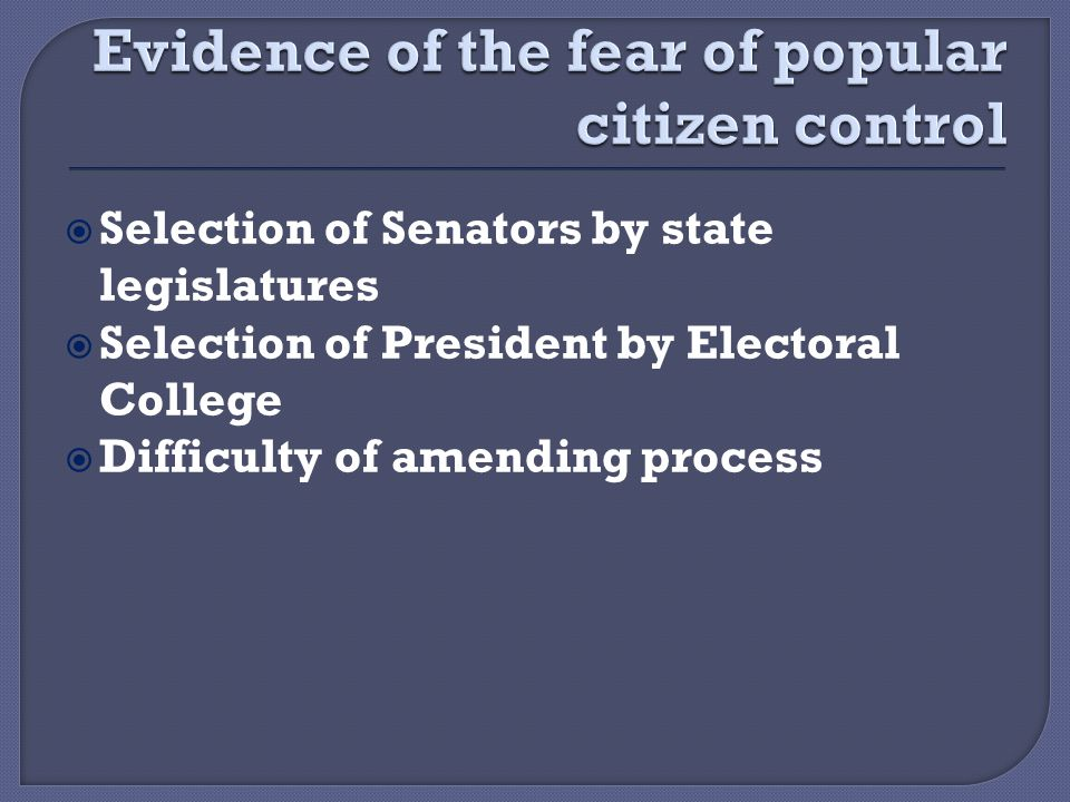  Selection of Senators by state legislatures  Selection of President by Electoral College  Difficulty of amending process