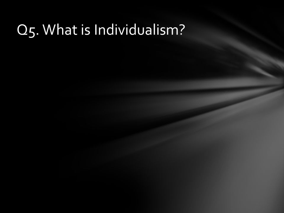 Q5. What is Individualism?