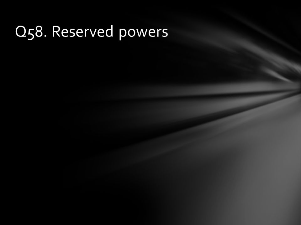 Q58. Reserved powers