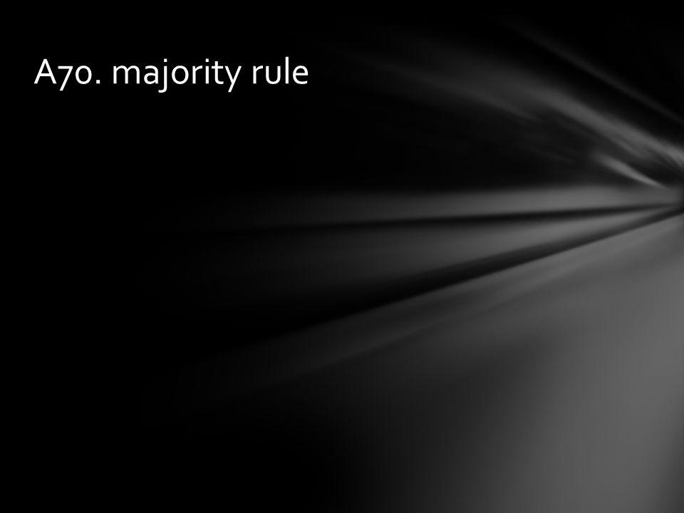 A70. majority rule