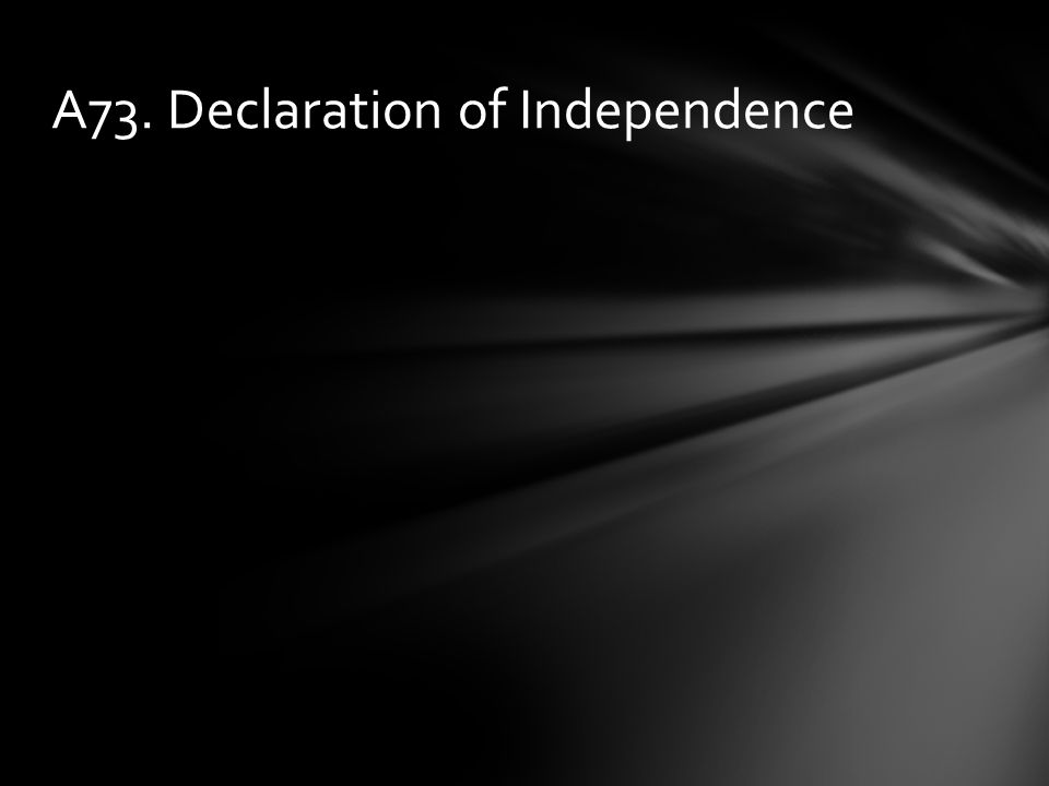A73. Declaration of Independence