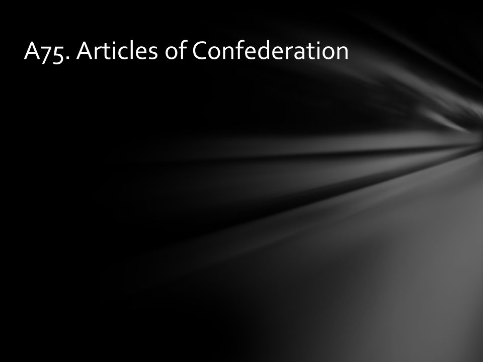 A75. Articles of Confederation