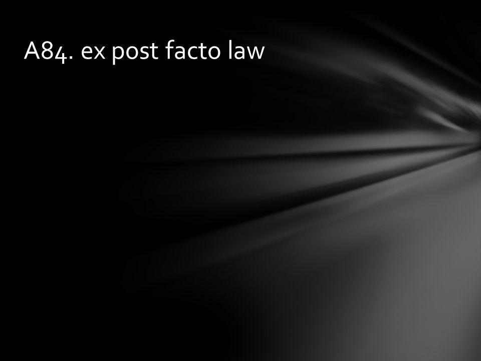 A84. ex post facto law