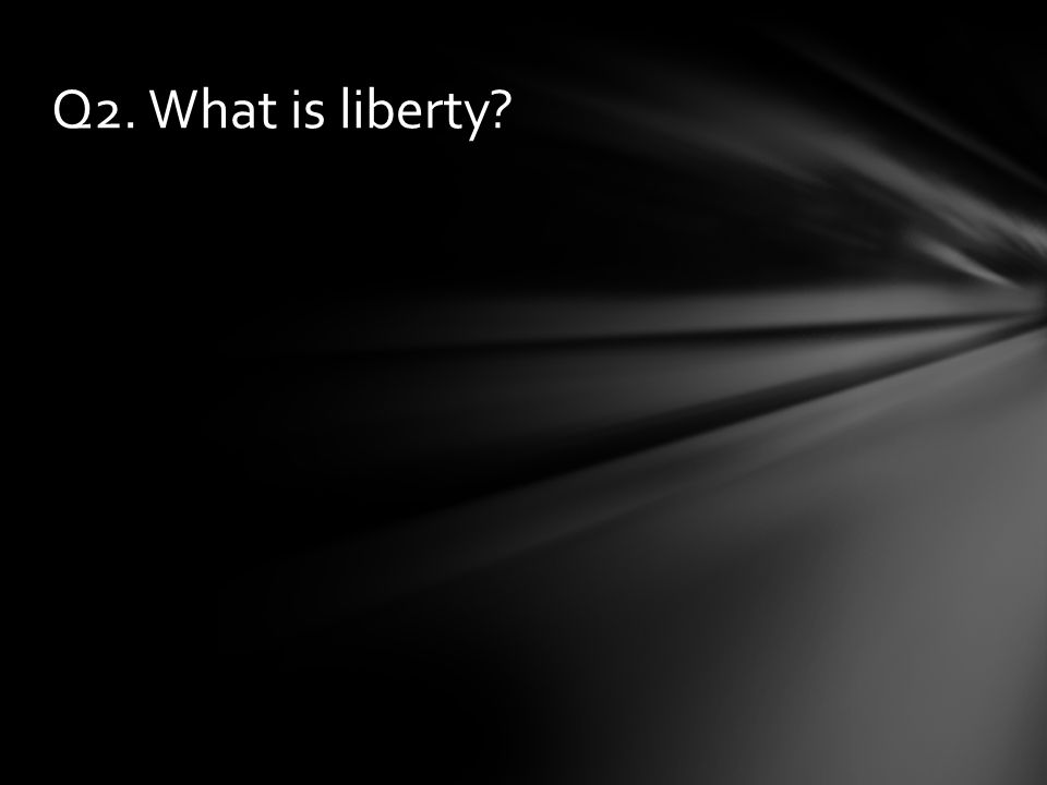 Q2. What is liberty?