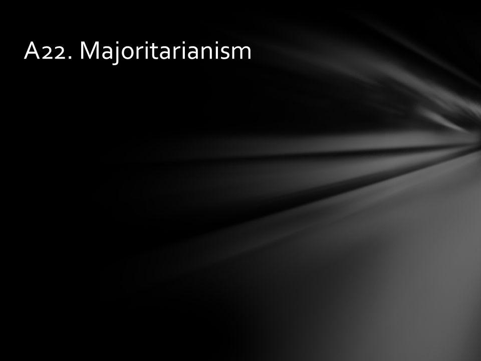 A22. Majoritarianism