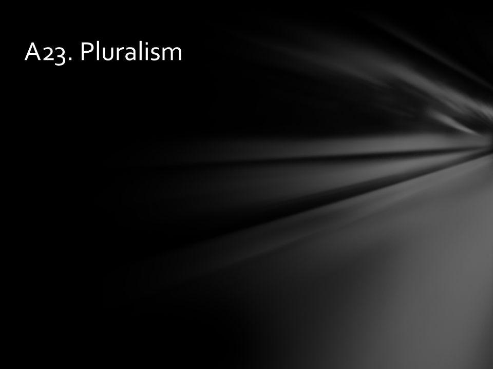A23. Pluralism