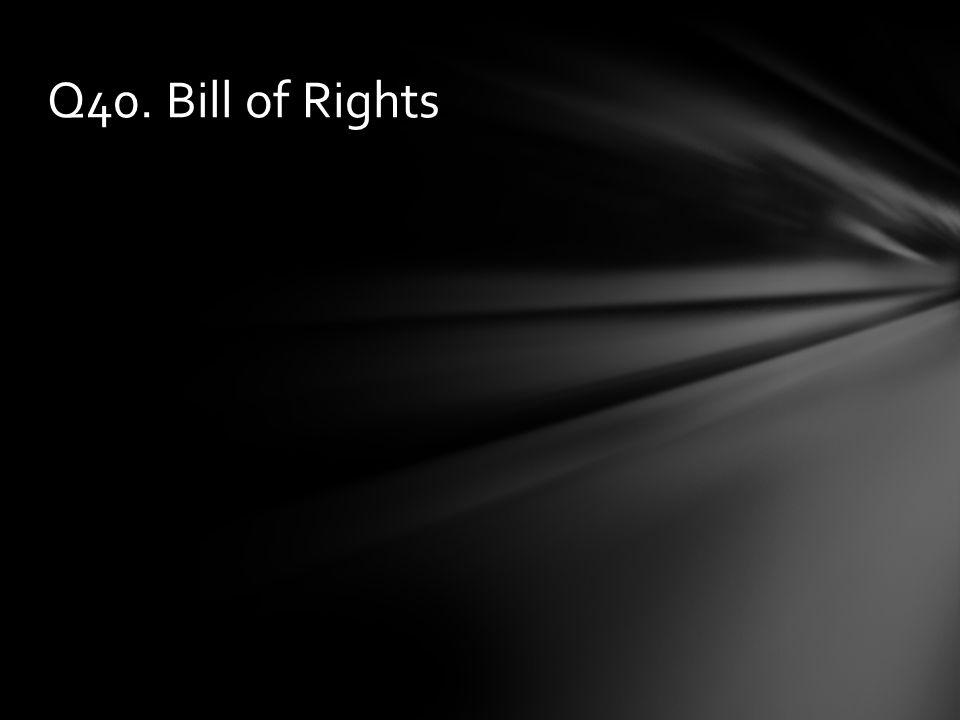 Q40. Bill of Rights