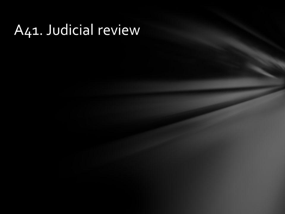 A41. Judicial review