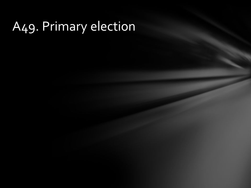 A49. Primary election
