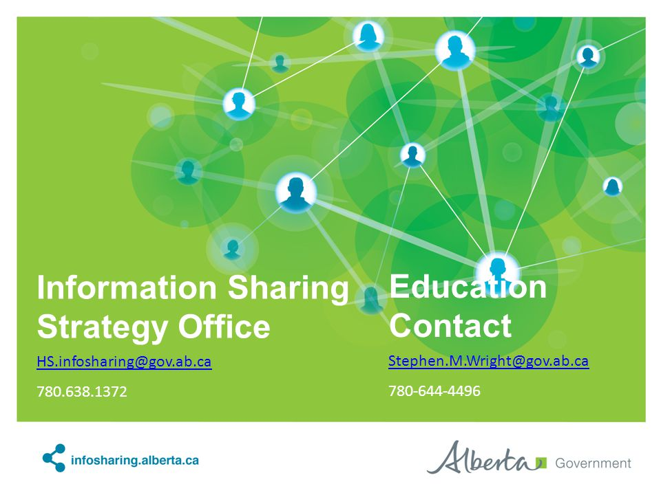Information Sharing Strategy Office HS.infosharing@gov.ab.ca 780.638.1372 Education Contact Stephen.M.Wright@gov.ab.ca 780-644-4496