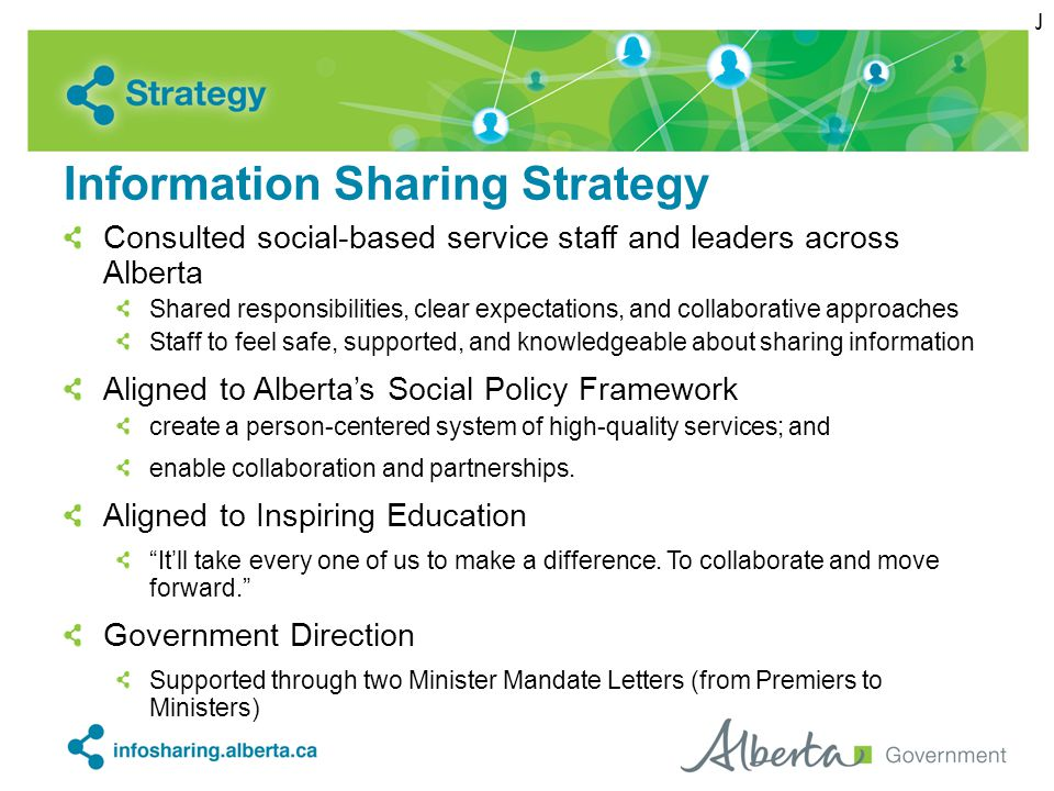 Information Sharing Strategy Consulted social-based service staff and leaders across Alberta Shared responsibilities, clear expectations, and collabor