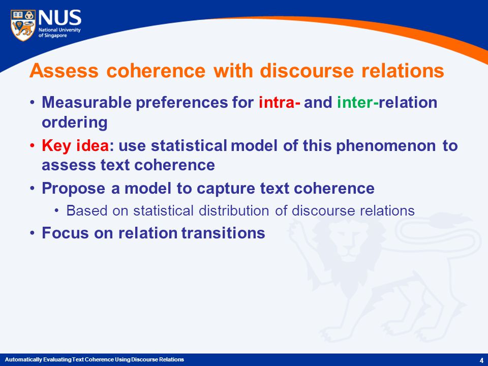 Discourse role matrix A fragment of the matrix representation of Text (3) A cell C Ti,Sj : discourse roles of term T i in sentence S j C cananea,S3 = {Comp.Arg2, Temp.Arg1, Exp.Arg1} 15 Automatically Evaluating Text Coherence Using Discourse Relations