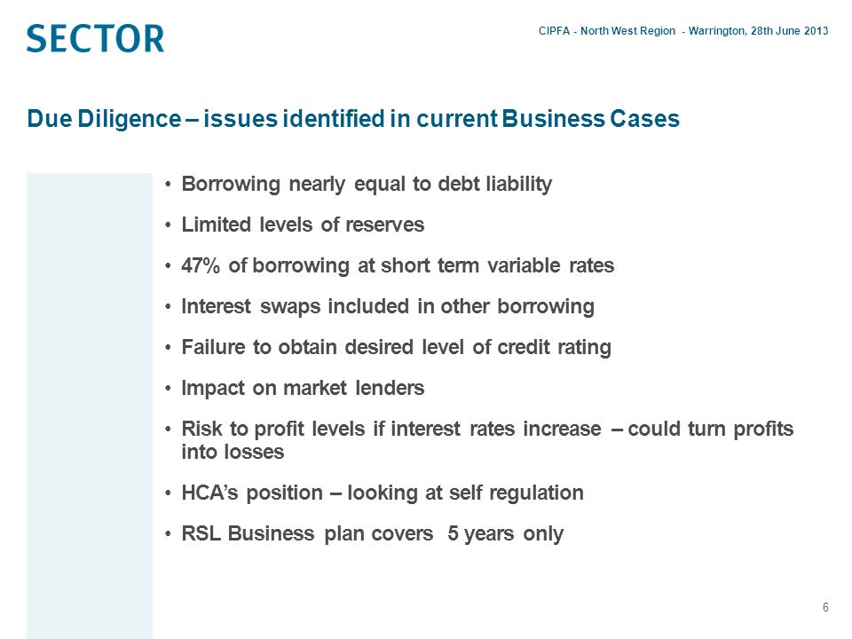 Due Diligence – issues identified in current Business Cases 7 Subsidiary – decrease in asset value to £8m, but interest bearing loans over £17m (all at variable rates) Main group contribution of a further £5m Building properties for sale, but no (or weak) risk assessment Lack of risk awareness and general risk management and mitigating controls, the Board may not fully understand the current risk.